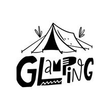 Glamping Phrase And Tent Illustration. Hand Drawn Vector Lettering. Modern Typography. Black Ink.