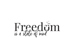 Fototapeta Do pokoju młodzieżowego Freedom is state of mind, vector. Wording design, lettering. Wall art, artwork, home decor. Inspirational, motivational life quotes. Wall decals isolated on white background. Minimalist Poster design