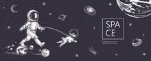 Space Background. Outline Astronaut, Planets, Satellites, Flying Saucers. Astronaut Walks With A Dog.