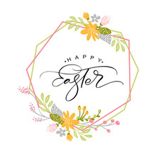 Happy Easter Vintage Vector Calligraphy Text With Flowers Frame And Wreath. Hand Drawn Lettering Poster For Easter. Modern Handwritten Brush Type Isolated On White Background