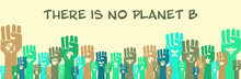 There Is No Planet B, Community Environmental Activism Banner, Raised Hands With Eco Symbols, Human Solidarity And Protest To Save The Earth Concept