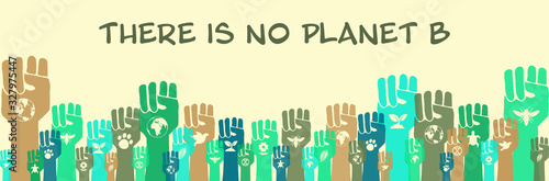 Photo There is no planet B, community environmental activism banner, raised hands with