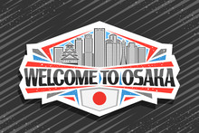 Vector Logo For Osaka, White Decorative Label With Line Illustration Of Famous Osaka City Scape On Day Sky Background, Art Design Fridge Magnet With Creative Letters For Black Words Welcome To Osaka.