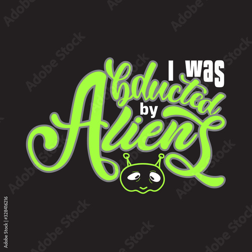 Photo Aliens Quotes and Slogan good for T-Shirt
