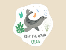 Keep The Ocean Clean Poster With A Seal In The Water Among Human Waste Litter The Natural Habitat Of Wild Animals. Eco Activism Concept On Light Background