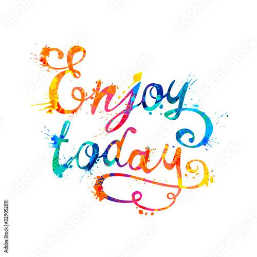 Enjoy today. Splash paint vector inspirational slogan