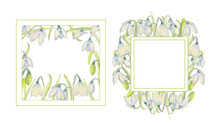 Set Of Romantic Spring Frames With Snowdrops On The Outer And Inner Edges On A White Isolated Background. Watercolor Painting. Square Frames