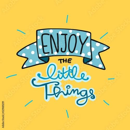 Obraz na plátně Enjoy the little things word lettering vector illustration