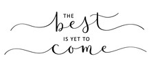 THE BEST IS YET TO COME Vector...