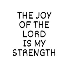 The Joy Of The Lord Is My Stre...