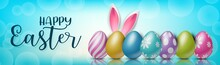 Happy Easter Holiday Banner Or Newsletter Header. Colorful Eggs On Glass Surface And Blue Background. Vector Illustration With Lettering.