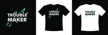 Trouble Maker Typography T Shi...