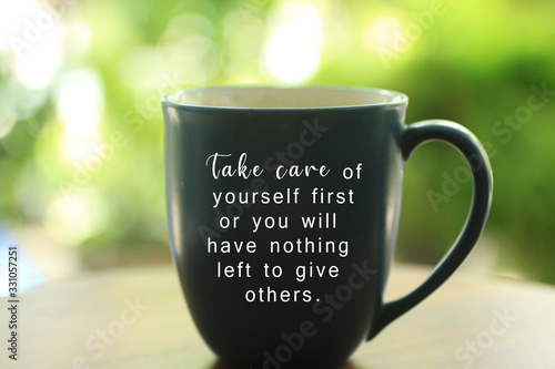 Photo Inspirational quote - Take care of yourself first or you will have nothing left to give others