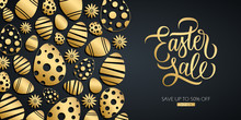 Easter Sale Special Offer Discount Banner With Hand Drawn Lettering Text Design And Gold Colored Easter Eggs Pattern. Vector Illustration For Easter Holiday Shopping.