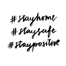 Stay Home. Stay Safe. Stay Positive. Isolated Vector Phrase On White Background. #stayhome #staysafe #staypositive