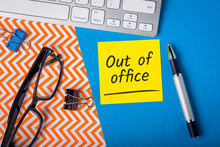 Out Off Office - Memo On Office Workplace. Holiday Announcement, Day Off Or Quarantine Covid-19