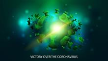 Victory Over The Coronavirus. The Coronavirus Is Defeated! A Collapsing Coronavirus Molecule On An Abstract Blurry Dark Background
