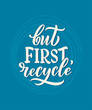 Vector lettering slogan about waste recycling. Nature concept based on reducing waste and using or reusable products. Motivational quote for choosing eco friendly lifestyle