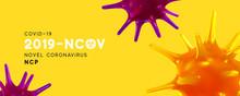 Novel Coronavirus (2019-nCoV). Virus Covid 19-NCP. Coronavirus NCoV Denoted Is Single-stranded RNA Virus. Background With Realistic 3d Yellow Purple Viruses Cells. Banner Poster. Vector Illustration