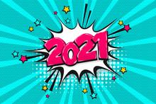2021 Year Pop Art Comic Book Text Speech Bubble
