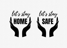 Lets Stay Home, Stay Safe Text Isolated. Great For Card Or Poster Background. Hands Protecting Or Caring Symbol. Vector