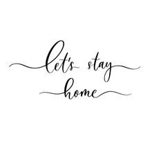 Let's Stay Home. Covid-19 Coronavirus Concept Inscription Typography.