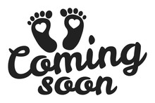 Coming Soon Baby - Vector Illustration With Baby Footprint. Fun Quote Hipster Design Logo Or Label. Hand Lettering Inspirational Typography.