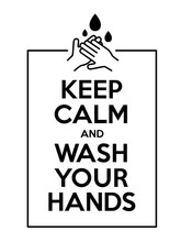 """Keep Calm And Wash Your Hands"" Quote. Coronavirus Prevention Concept. Washing Hands Illustration. Print, Poster Design."