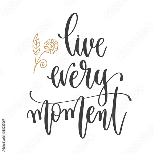 Canvas live every moment - hand lettering inscription positive quote, motivation and in