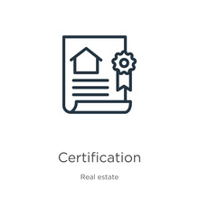 Certification Icon. Thin Linear Certification Outline Icon Isolated On White Background From Real Estate Collection. Line Vector Sign, Symbol For Web And Mobile