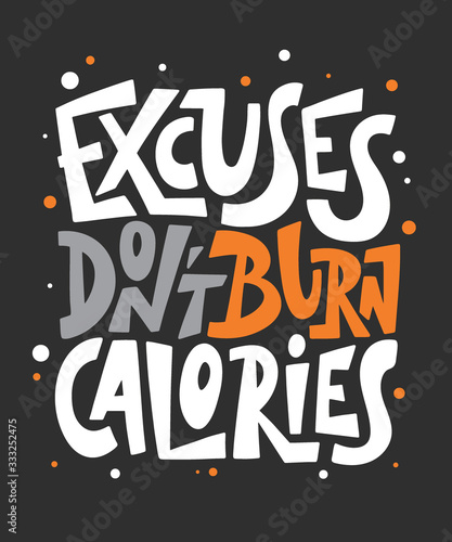Vector poster with hand drawn unique lettering design element for wall art, decoration, t-shirt prints. Excuses don't burn calories. Gym motivational and inspirational quote, handwritten typography.