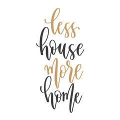 less house more home - hand lettering inscription text positive quote, motivation and inspiration phrase