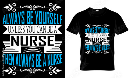 Photo Always be yourself unless you can be a Nurse … T shirt design