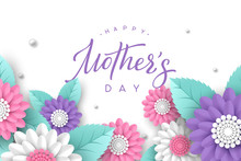 Happy Mothers Day Typography Design. Handwritten Calligraphy With 3d Paper Cut Flowers And Leaves On White Background. Vector Illustration.