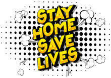 Stay Home Save Lives - Vector Illustrated Comic Book Style Phrase With Speech Bubble.