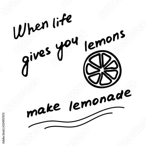 Hand written inscription When life gives you lemon make lemonade. Lemon doodle icon.