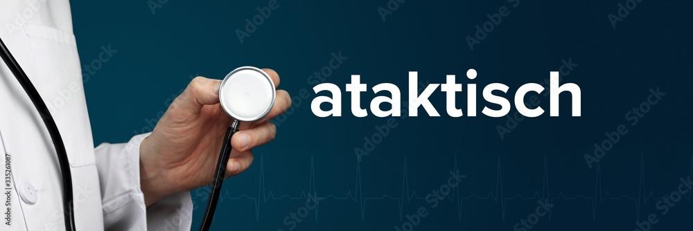 Fototapeta ataktisch. Arzt im Kittel hält Stethoskop. Das Wort ataktisch steht daneben. Symbol für Medizin, Krankheit, Gesundheit