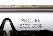We Will Be Back Soon