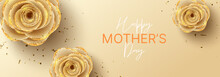 Happy Mother's Day Horizontal Banner. Holiday Greeting Card With Realistic 3d Gentle Flowers With Golden Sand. Vector Illustration With Paper Roses And Gold Confetti.