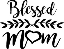 Blessed Mom Svg Vector File For Mother's Day Special T Shirt Design From Cricut And Silhouette