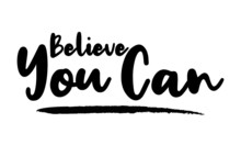 Believe You Can - Inspirational Quote, Typography Art With Brush Texture. Black Vector Phase Isolated On White  Background. Lettering For Posters, Cards Design, T-Shirts.
