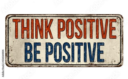 Obraz Illustration of a sign with think positive, be positive text - fototapety do salonu