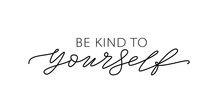 Be Kind To Yourself. Text About Taking Care Of Yourself. Design Print For T Shirt, Card, Banner. Vector Illustration. Healthcare Skincare. Take Time For Your Self.