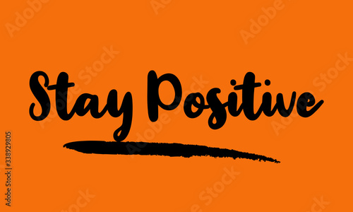 Stay Positive Calligraphy Handwritten Lettering for posters, cards design, T-Shirts Wallpaper Mural