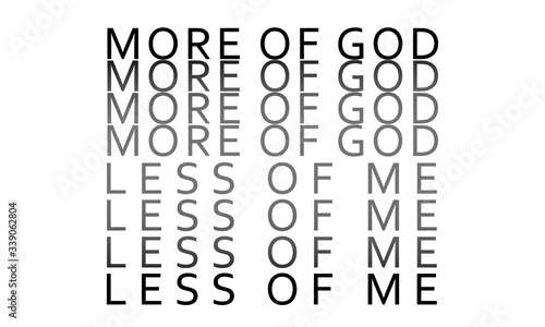 Fotografija More of God, Less of me, Christian faith, typography for print or use as poster,