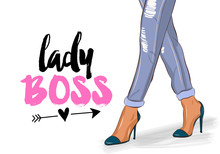 Lady Boss - Hand Drawn Beautiful Young Woman High Heels And Jeans. Stylish Girl With Motivational Quote. Fashion Woman Look. Casual Wear Sketch. Vector Illustration.