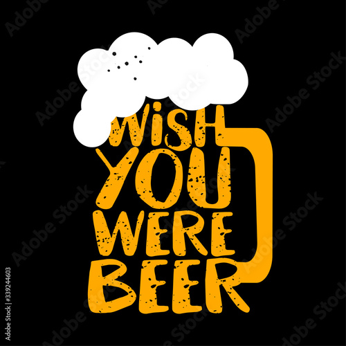 Wish you were beer - funny Saint Patrik's Day inspirational lettering design for Octoberfest, flyers, t-shirts, cards, invitations, stickers, banners, gifts Wallpaper Mural