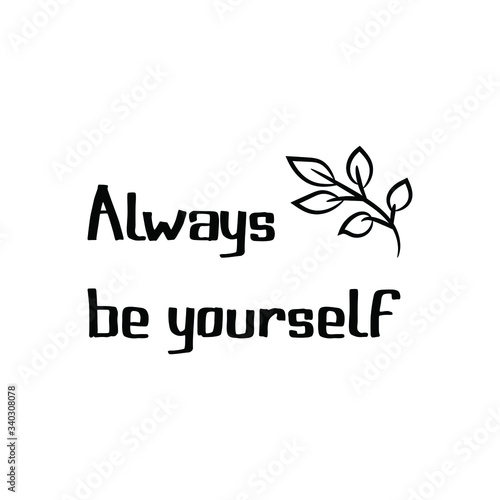 Photo Always be yourself. Vector Quote