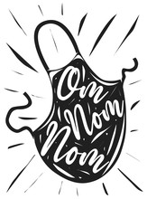 Vector Illustration Of A Kitchen Monochrome Poster With The Image Of An Apron With The Words. Culinary Inscription Om Nom Nom. Illustration For Wall Print