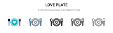 Love Plate Icon In Filled, Thin Line, Outline And Stroke Style. Vector Illustration Of Two Colored And Black Love Plate Vector Icons Designs Can Be Used For Mobile, Ui, Web